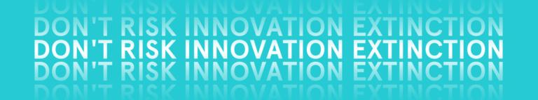 Don't risk innovation extinction!